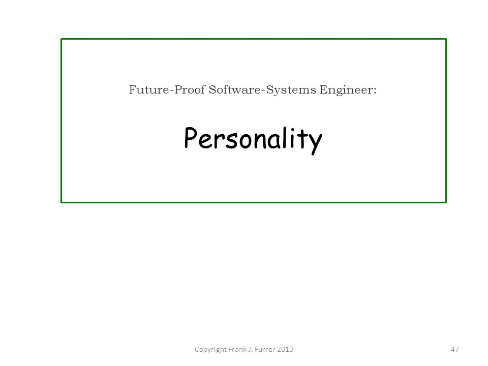 Copyright Frank J. Furrer 201347 Future-Proof Software-Systems Engineer: Personality