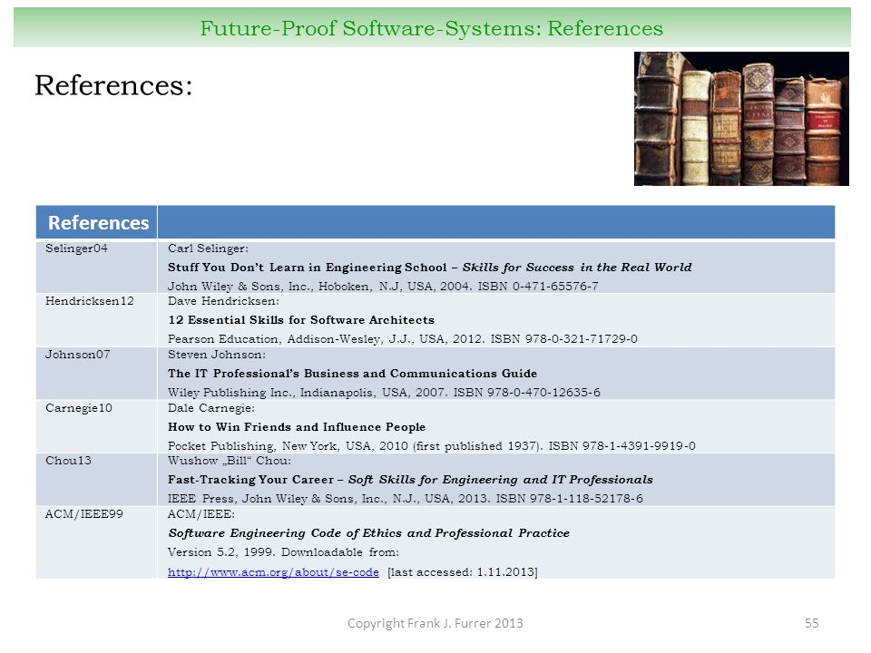Copyright Frank J. Furrer 201355 Future-Proof Software-Systems: References References: References Selinger04Carl Selinger: Stuff You Don't Learn in En