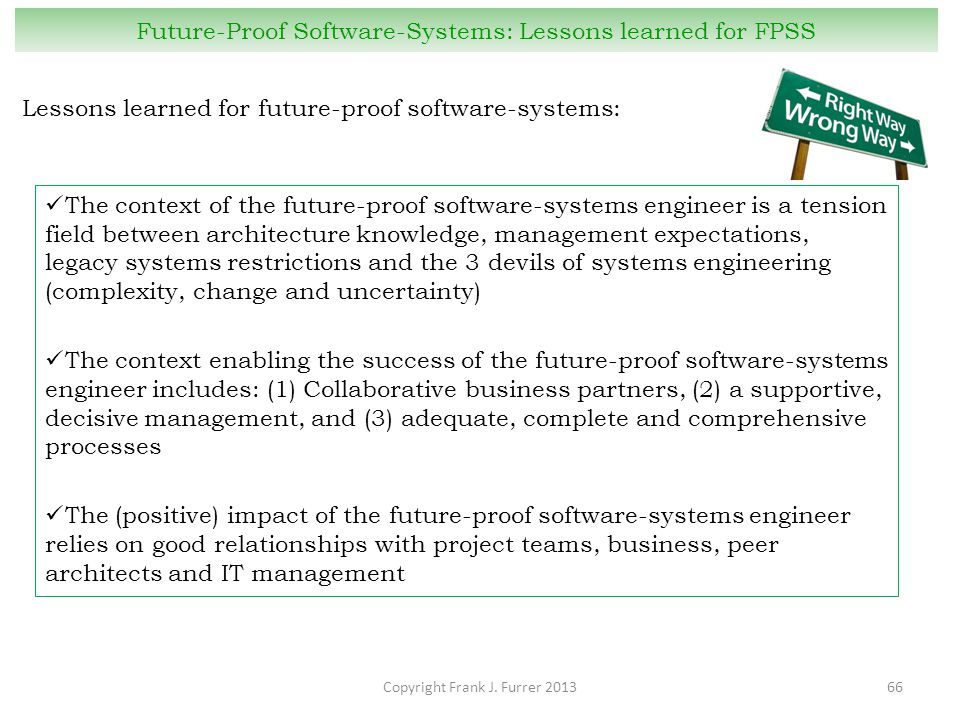 Copyright Frank J. Furrer 201366 Future-Proof Software-Systems: Lessons learned for FPSS Lessons learned for future-proof software-systems: The contex