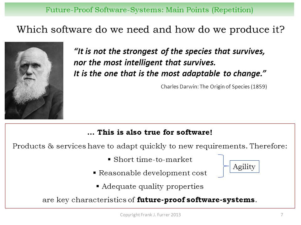 "Copyright Frank J. Furrer 20137 Future-Proof Software-Systems: Main Points (Repetition) ""It is not the strongest of the species that survives, nor the"
