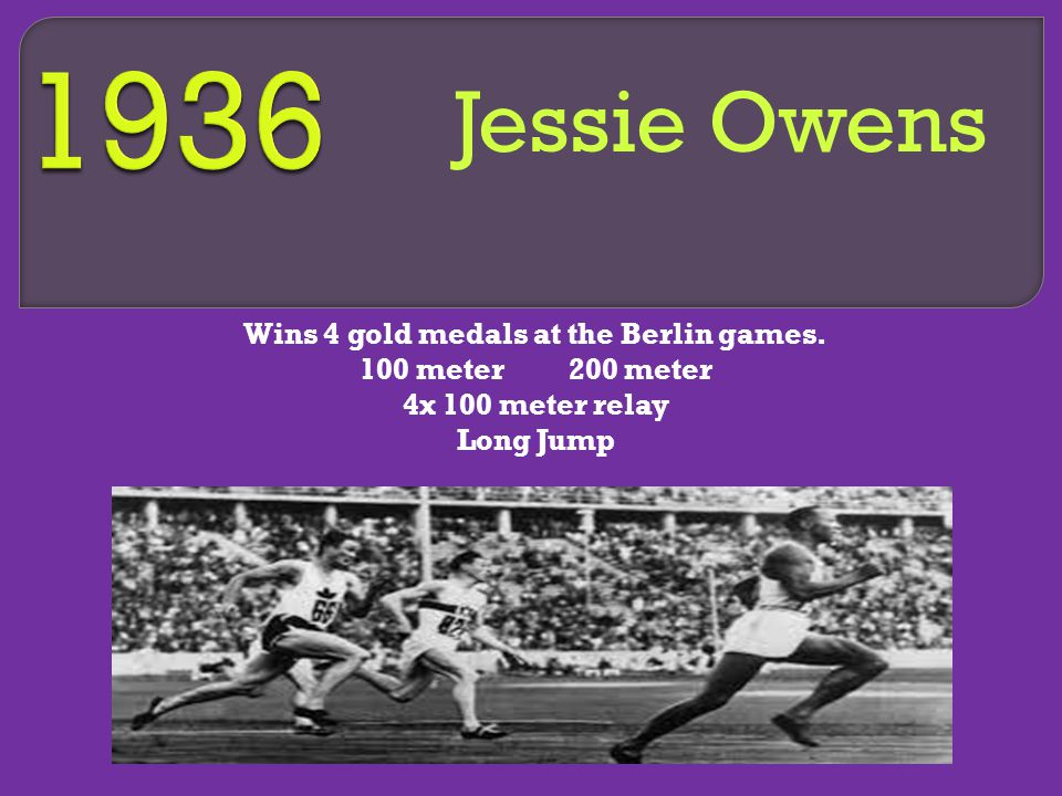 Jessie Owens Wins 4 gold medals at the Berlin games.