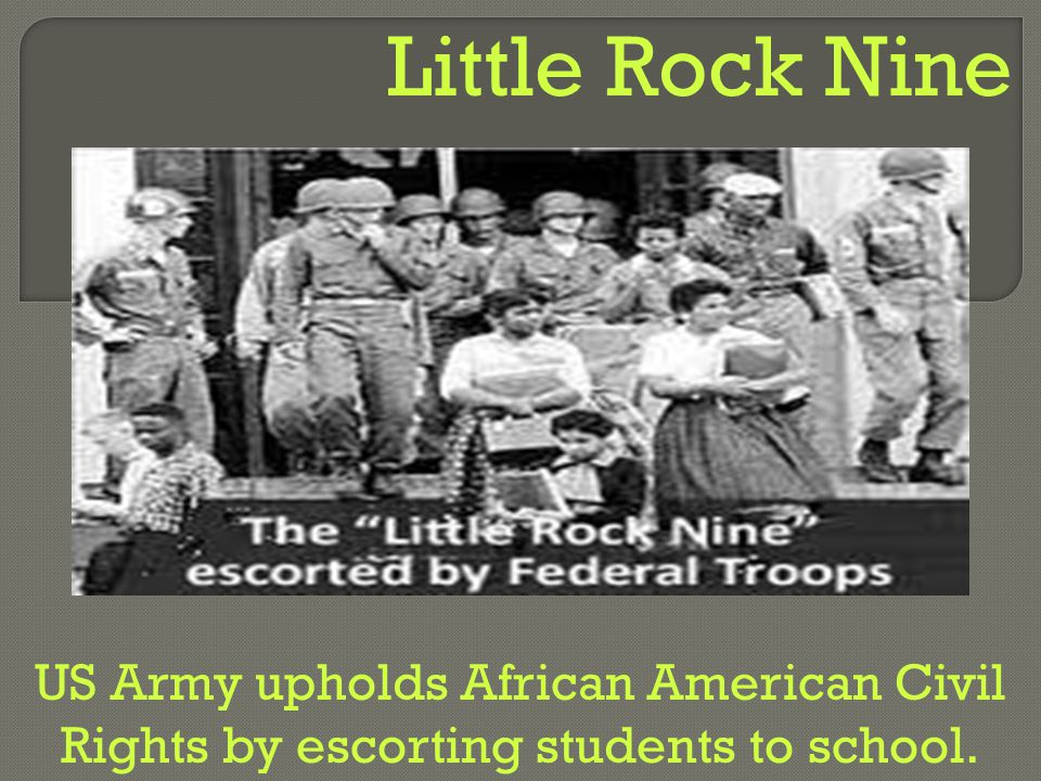 Little Rock Nine US Army upholds African American Civil Rights by escorting students to school.