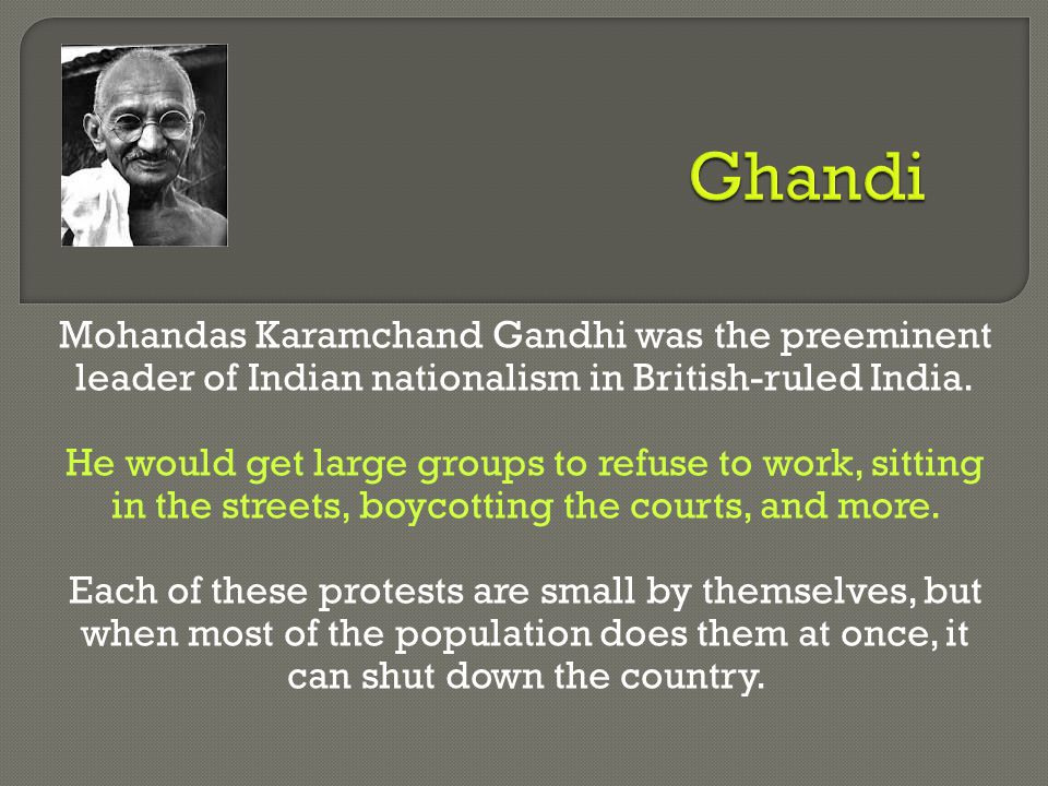 Mohandas Karamchand Gandhi was the preeminent leader of Indian nationalism in British-ruled India.