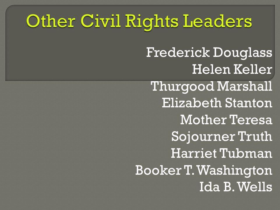 Frederick Douglass Helen Keller Thurgood Marshall Elizabeth Stanton Mother Teresa Sojourner Truth Harriet Tubman Booker T. Washington Ida B. Wells
