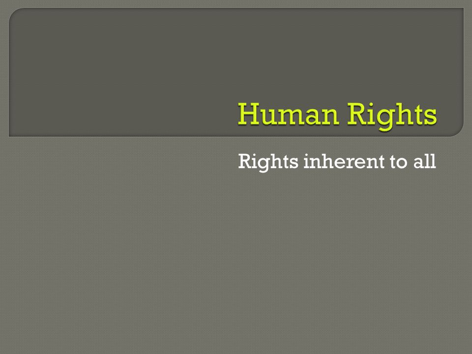 Rights inherent to all