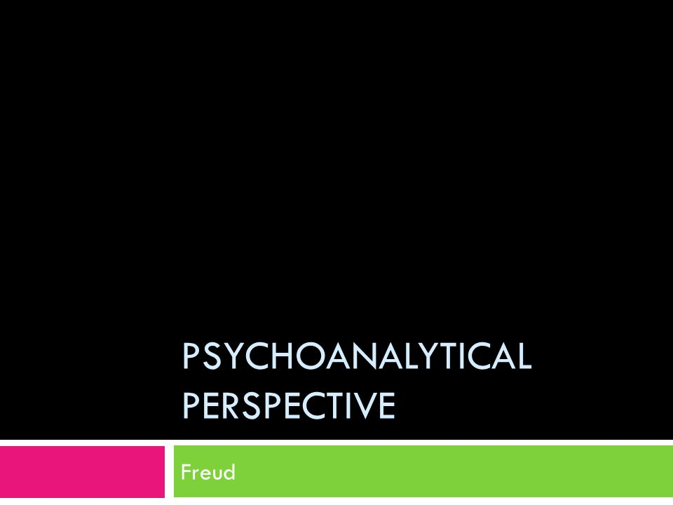 PSYCHOANALYTICAL PERSPECTIVE Freud