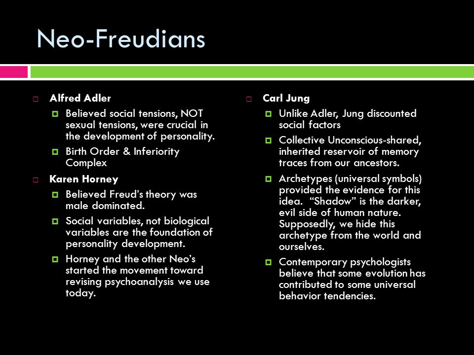 Neo-Freudians  Alfred Adler  Believed social tensions, NOT sexual tensions, were crucial in the development of personality.