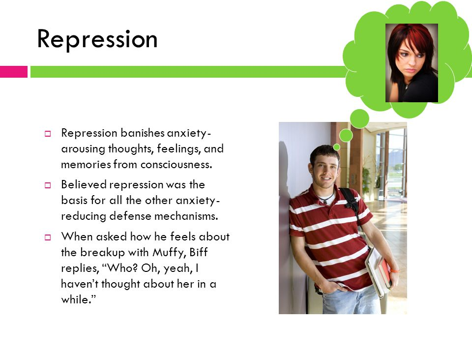Repression  Repression banishes anxiety- arousing thoughts, feelings, and memories from consciousness.