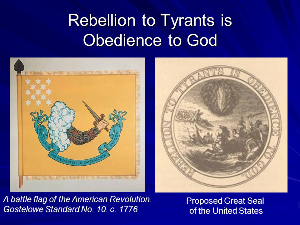 Rebellion to Tyrants is Obedience to God Proposed Great Seal of the United States A battle flag of the American Revolution.
