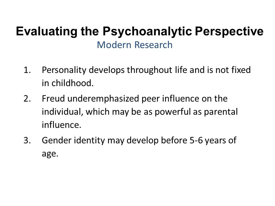 Evaluating the Psychoanalytic Perspective 1.Personality develops throughout life and is not fixed in childhood. 2.Freud underemphasized peer influence