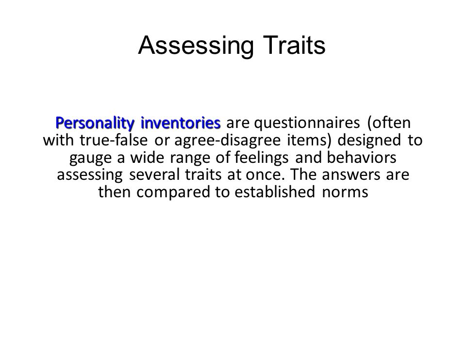 Assessing Traits Personality inventories Personality inventories are questionnaires (often with true-false or agree-disagree items) designed to gauge