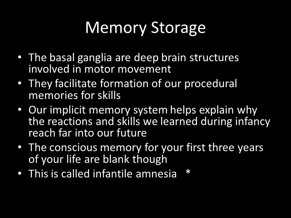 Memory Storage The basal ganglia are deep brain structures involved in motor movement They facilitate formation of our procedural memories for skills