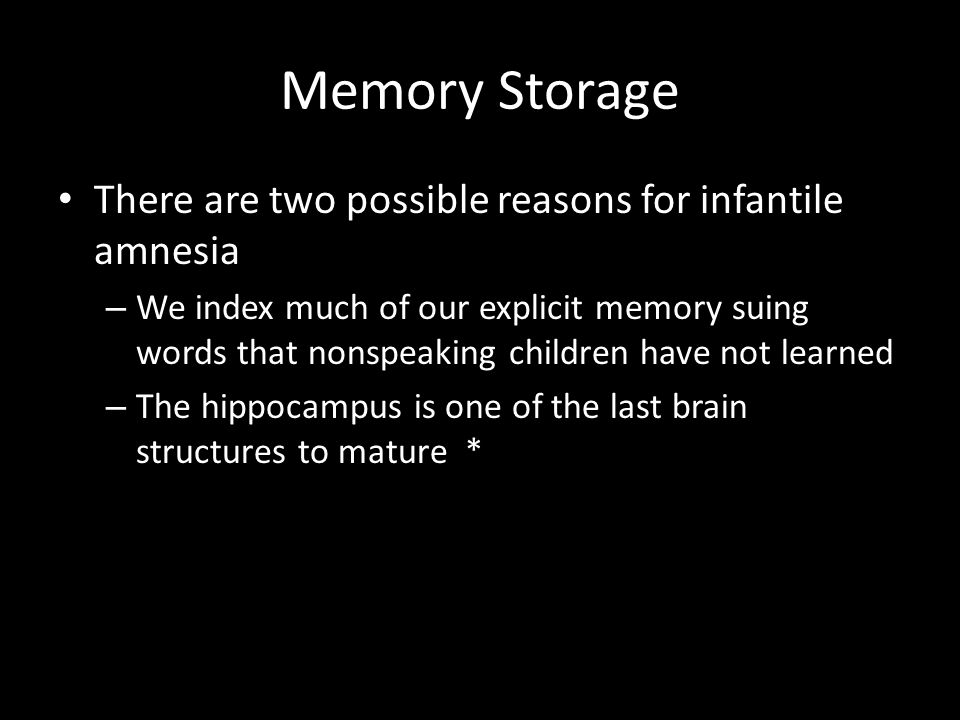 Memory Storage There are two possible reasons for infantile amnesia – We index much of our explicit memory suing words that nonspeaking children have