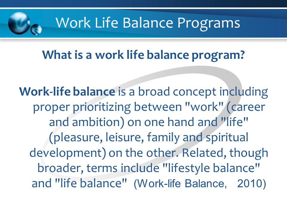 Work Life Balance Programs What is a work life balance program.