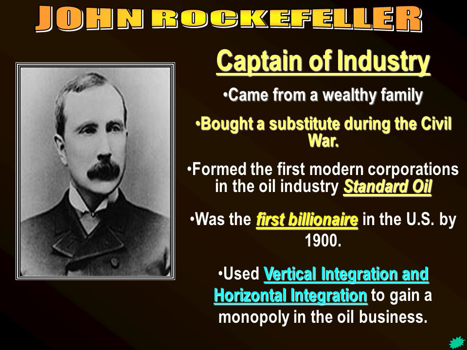 Captain of Industry Monopolized the steel industry Rags to riches story---came from Scotland very poor. Used scientific ideas (Bessemer Process) to de