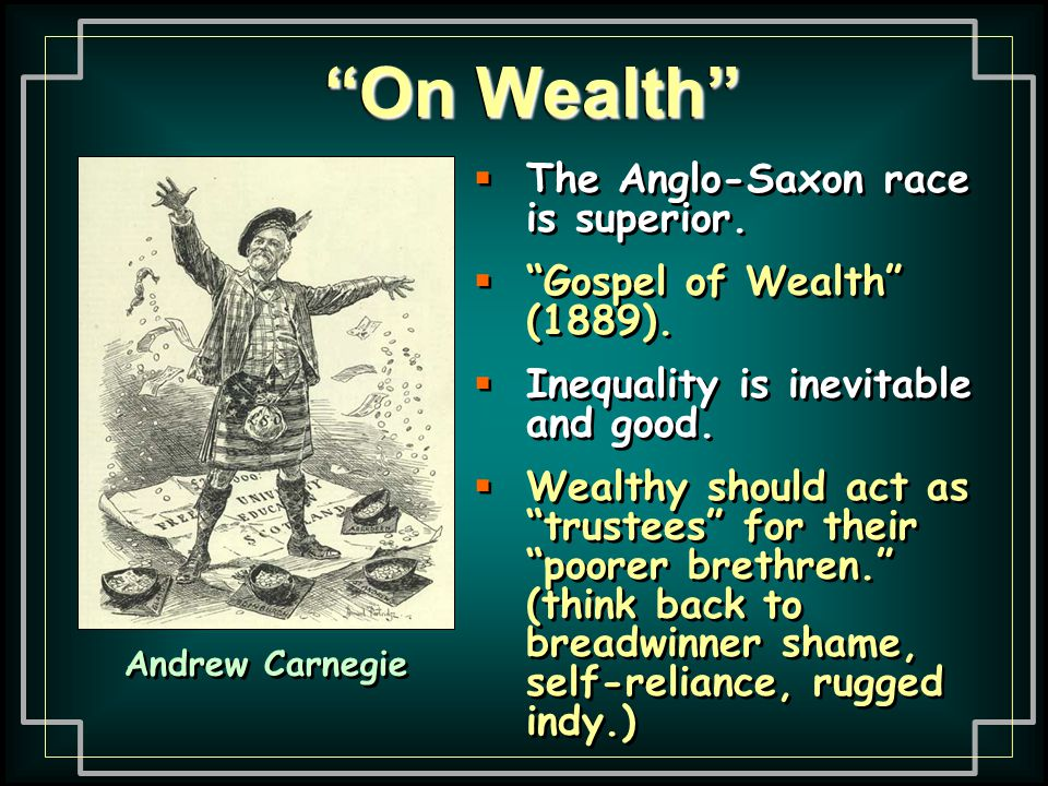 Gospel of Wealth Capitalists used Social Darwinism to justify their success –Social Darwinism also coincided with the ideas of Adam Smith, especially