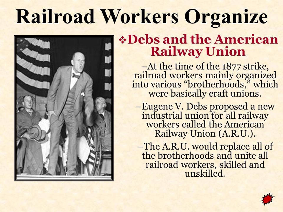 Railroad Workers Organize  The Great Railroad Strike of 1877 –Railway workers protested unfair wage cuts and unsafe working conditions.