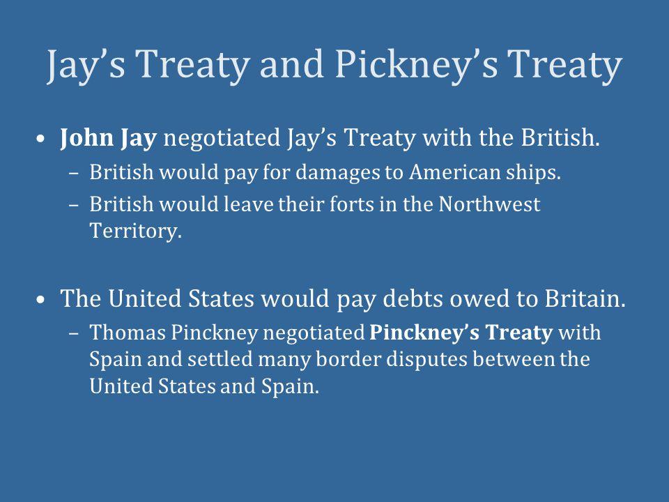 Jay's Treaty and Pickney's Treaty John Jay negotiated Jay's Treaty with the British.