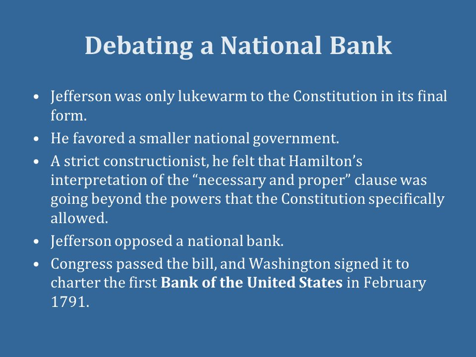 Debating a National Bank Jefferson was only lukewarm to the Constitution in its final form.