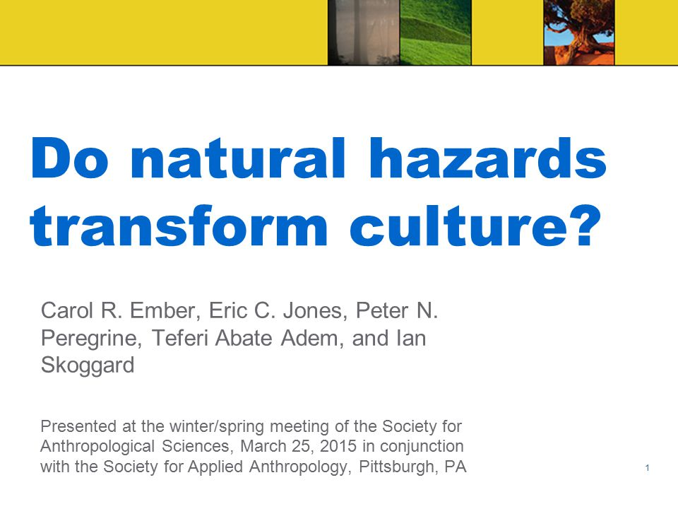 Do natural hazards transform culture.1 Carol R. Ember, Eric C.
