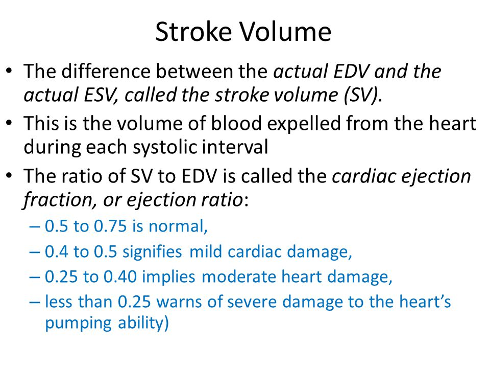 Stroke Volume The difference between the actual EDV and the actual ESV, called the stroke volume (SV). This is the volume of blood expelled from the h