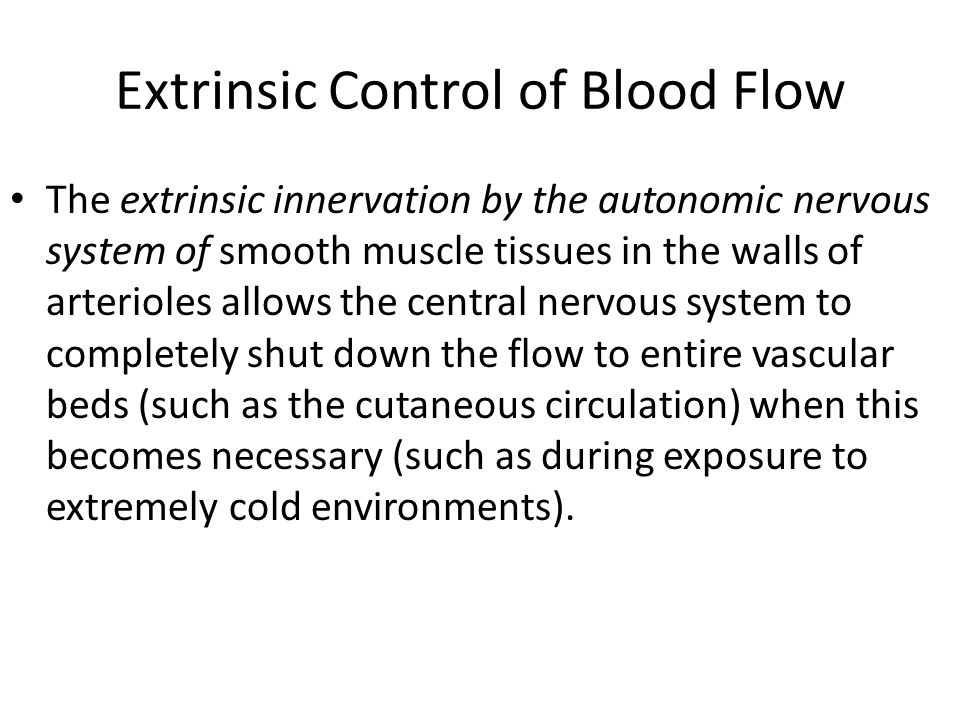 Extrinsic Control of Blood Flow The extrinsic innervation by the autonomic nervous system of smooth muscle tissues in the walls of arterioles allows t