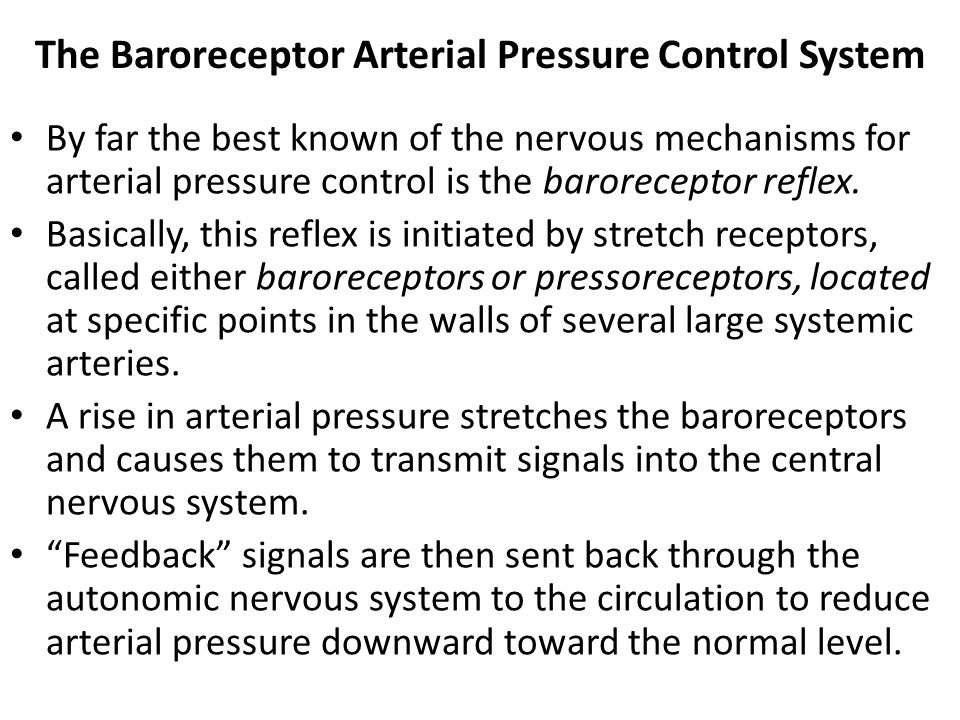 The Baroreceptor Arterial Pressure Control System By far the best known of the nervous mechanisms for arterial pressure control is the baroreceptor re