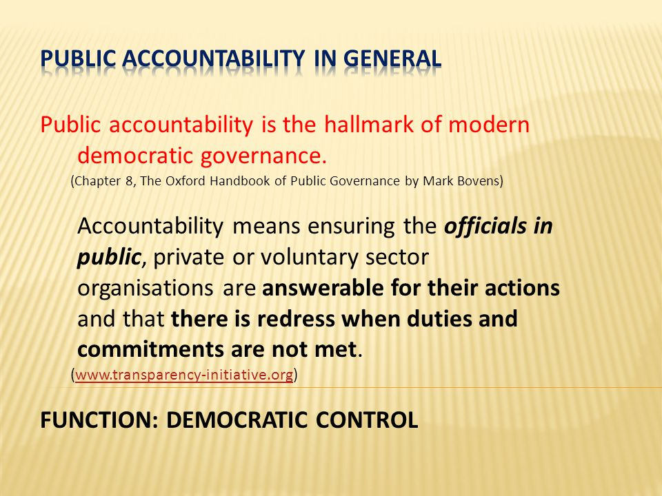 Public accountability is the hallmark of modern democratic governance.