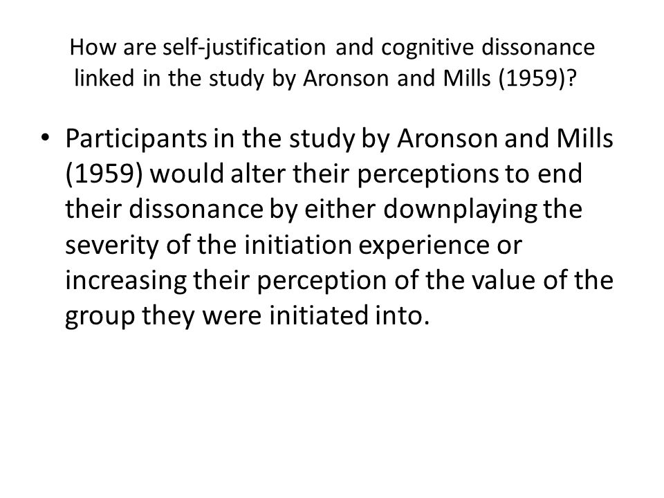 How are self-justification and cognitive dissonance linked in the study by Aronson and Mills (1959)? Participants in the study by Aronson and Mills (1