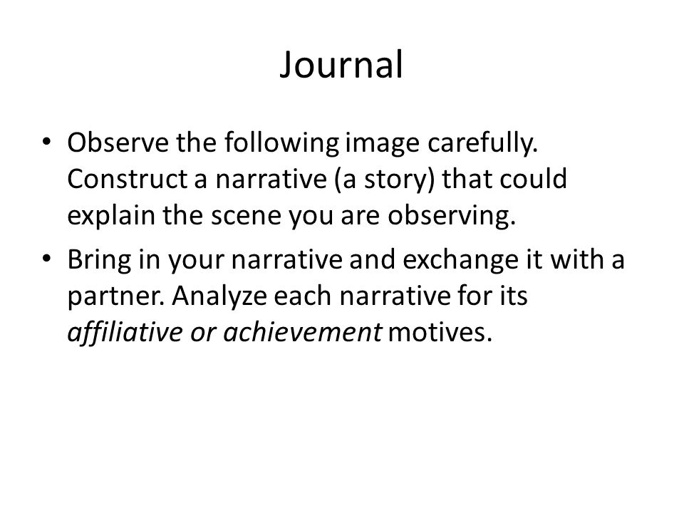Journal Observe the following image carefully. Construct a narrative (a story) that could explain the scene you are observing. Bring in your narrative