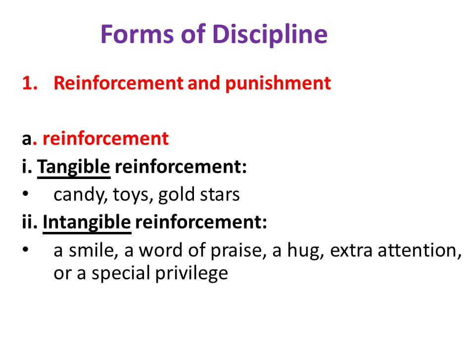 Forms of Discipline 1.Reinforcement and punishment a.