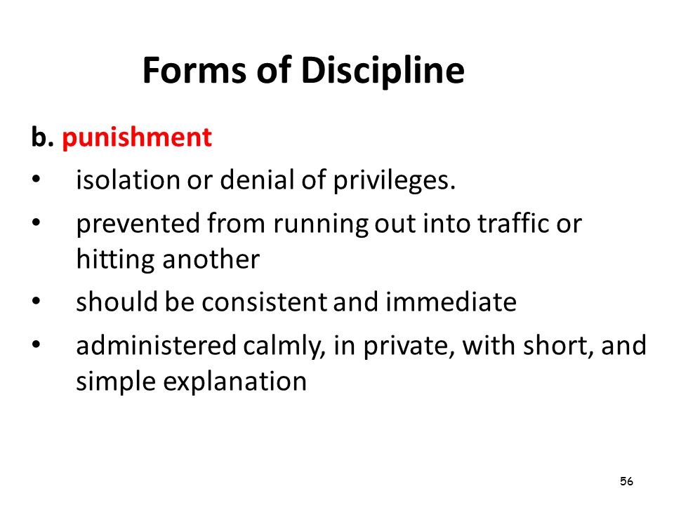 56 Forms of Discipline b.punishment isolation or denial of privileges.