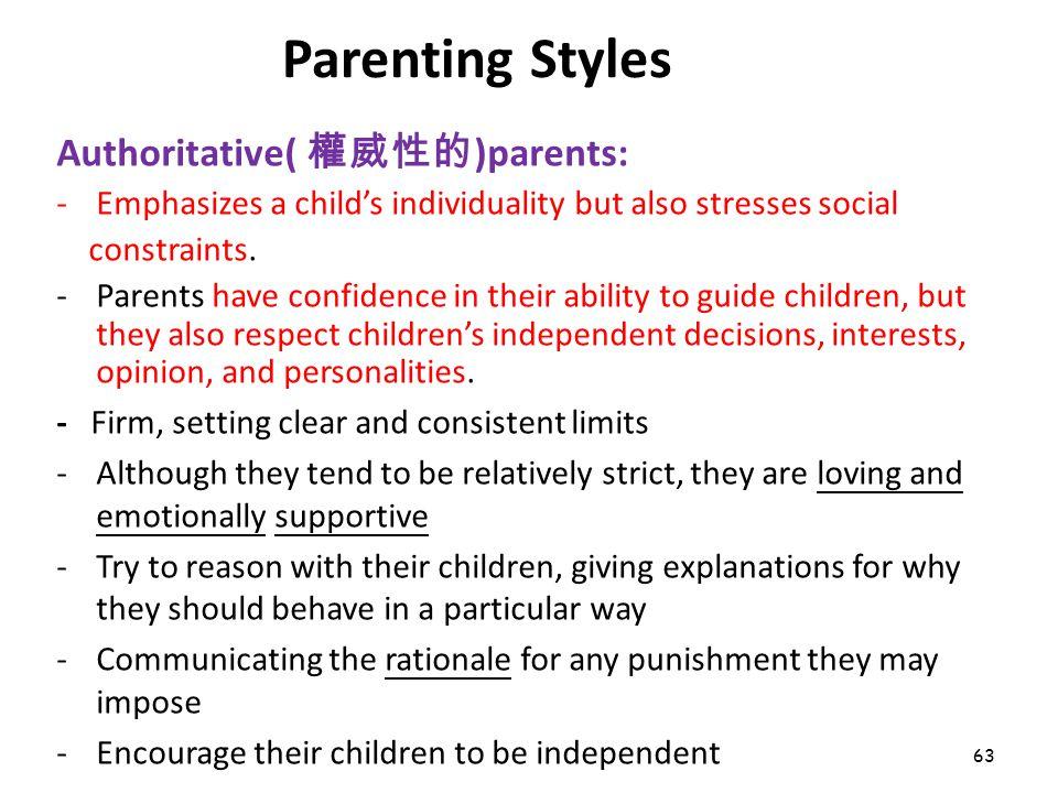 63 Parenting Styles Authoritative( 權威性的 )parents: -Emphasizes a child's individuality but also stresses social constraints. -Parents have confidence i