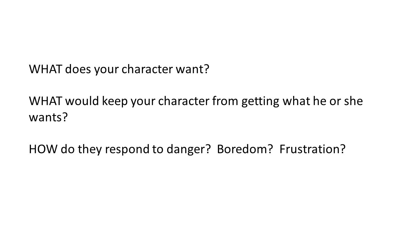 WHAT does your character want.WHAT would keep your character from getting what he or she wants.