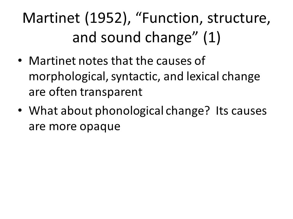 Martinet (1952), Function, structure, and sound change (2) He talks about the development of allophones (conditioned shifts), e.g.