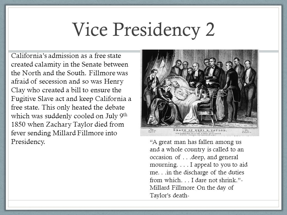 Vice Presidency 2 California's admission as a free state created calamity in the Senate between the North and the South.