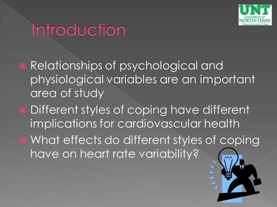  Relationships of psychological and physiological variables are an important area of study  Different styles of coping have different implications for cardiovascular health  What effects do different styles of coping have on heart rate variability