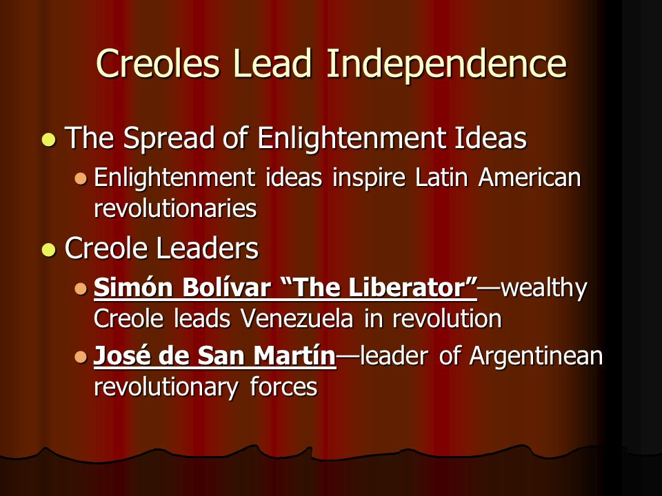 Creoles Lead Independence The Spread of Enlightenment Ideas The Spread of Enlightenment Ideas Enlightenment ideas inspire Latin American revolutionari