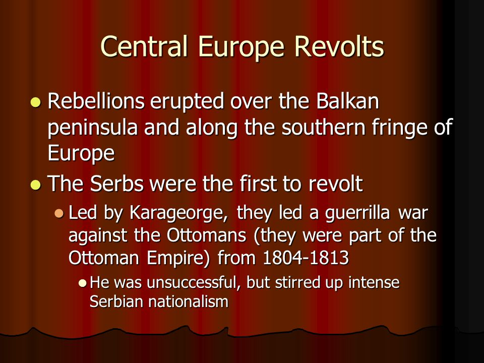 Central Europe Revolts Rebellions erupted over the Balkan peninsula and along the southern fringe of Europe Rebellions erupted over the Balkan peninsu