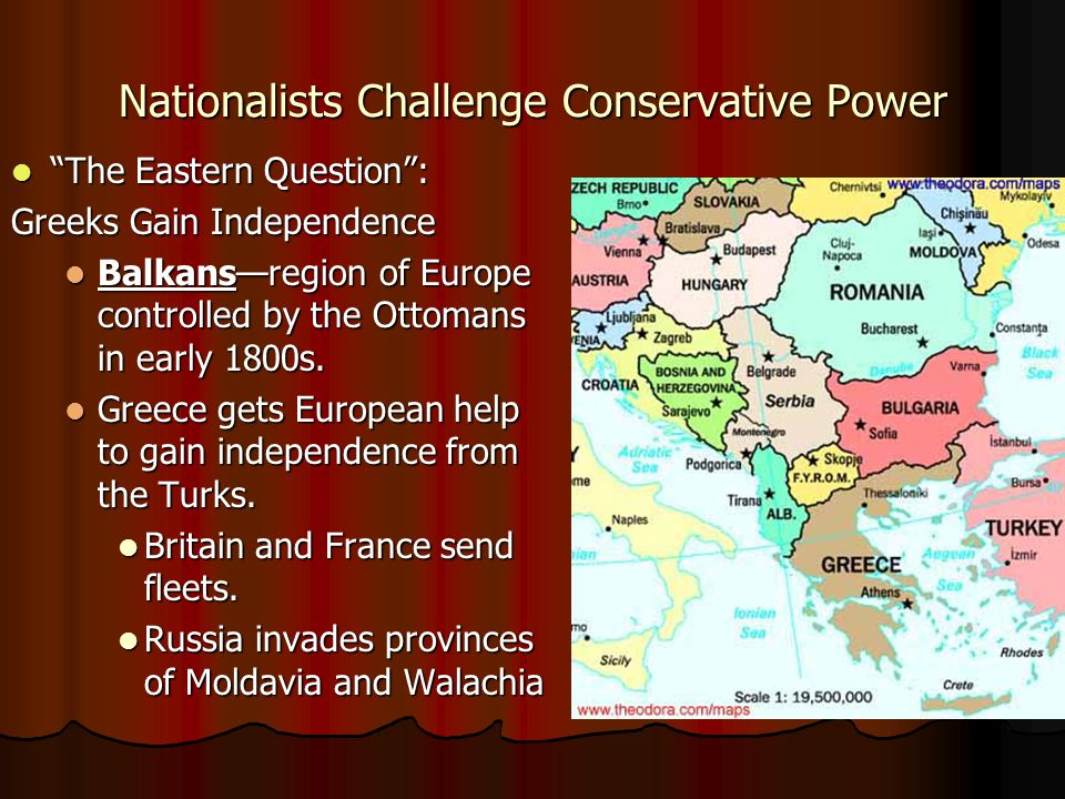 "Nationalists Challenge Conservative Power ""The Eastern Question"": ""The Eastern Question"": Greeks Gain Independence Balkans—region of Europe controlled"