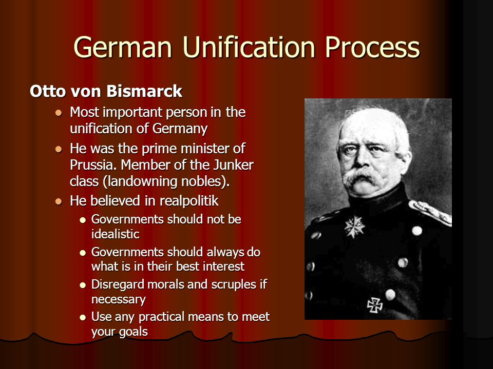 German Unification Process Otto von Bismarck Most important person in the unification of Germany Most important person in the unification of Germany H