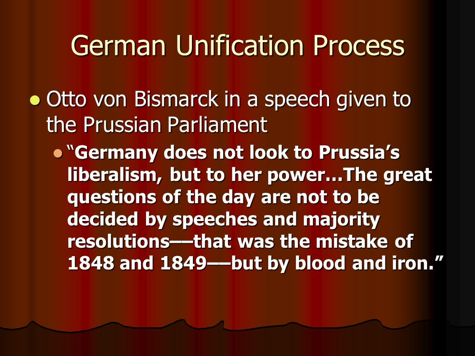 German Unification Process Otto von Bismarck in a speech given to the Prussian Parliament Otto von Bismarck in a speech given to the Prussian Parliame