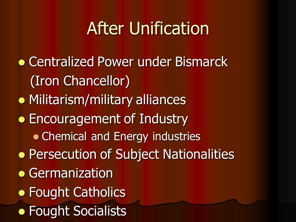 After Unification Centralized Power under Bismarck Centralized Power under Bismarck (Iron Chancellor) (Iron Chancellor) Militarism/military alliances