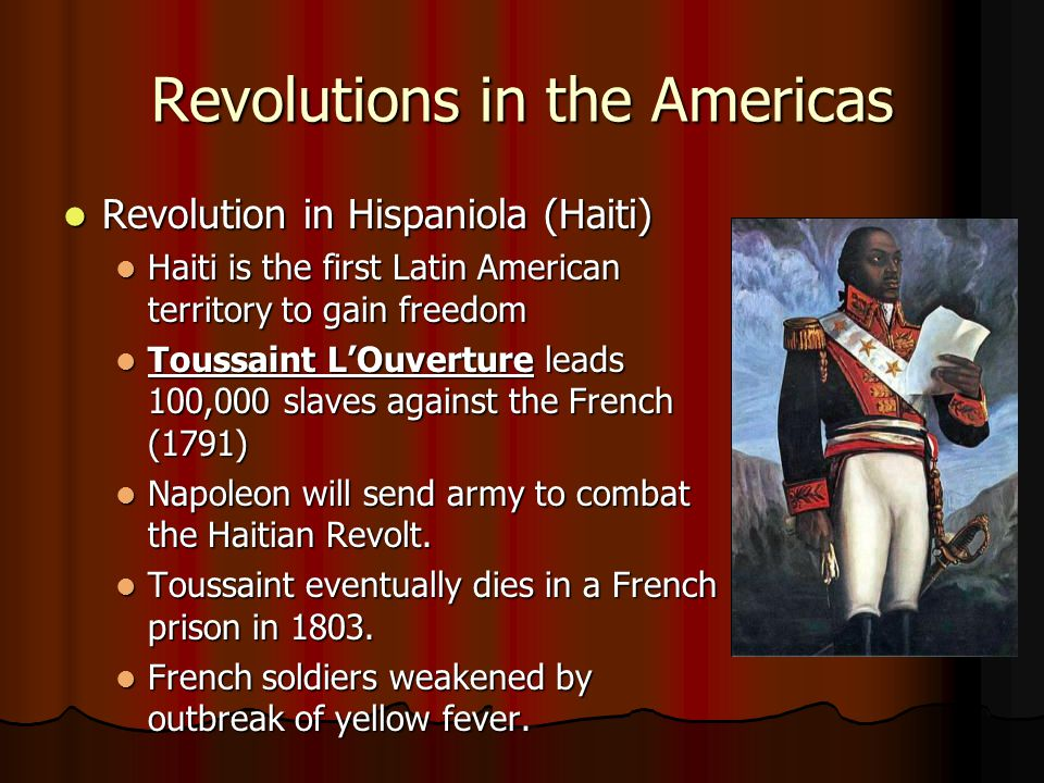 Revolutions in the Americas Revolution in Hispaniola (Haiti) Revolution in Hispaniola (Haiti) Haiti is the first Latin American territory to gain free