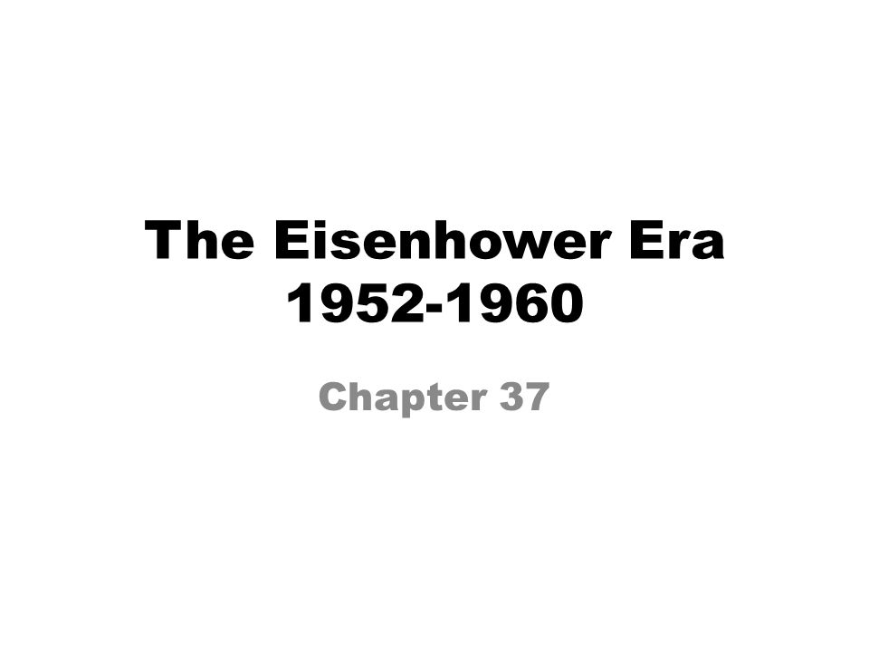 The Eisenhower Era 1952-1960 Chapter 37