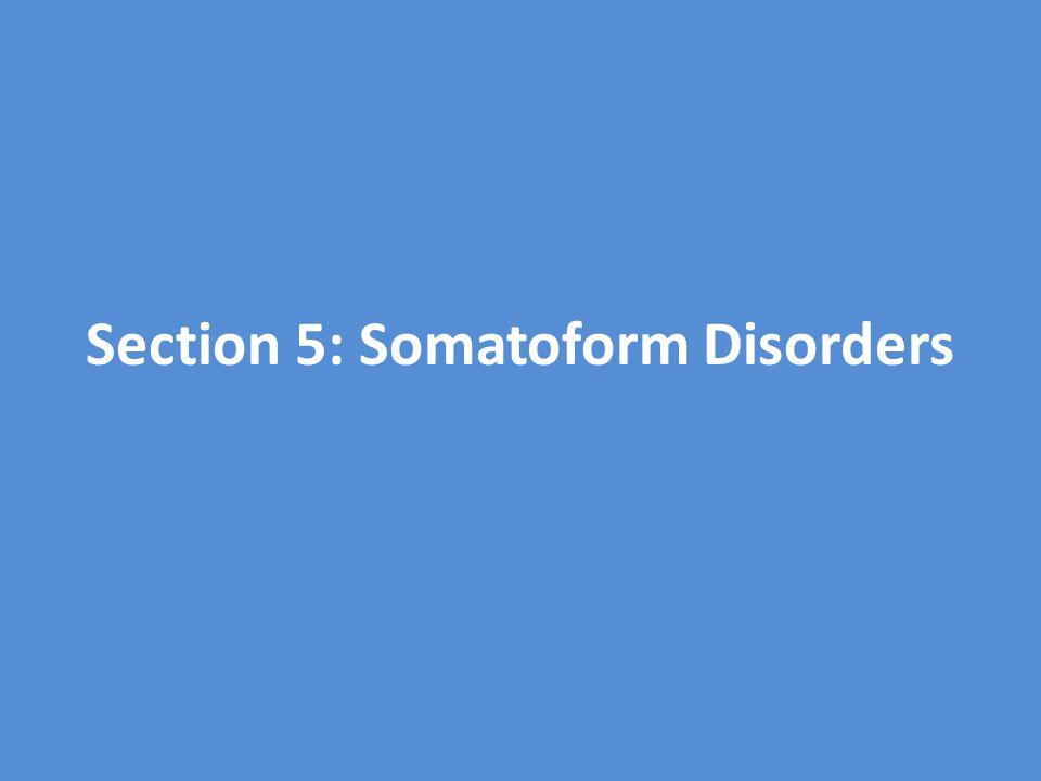 Section 5: Somatoform Disorders