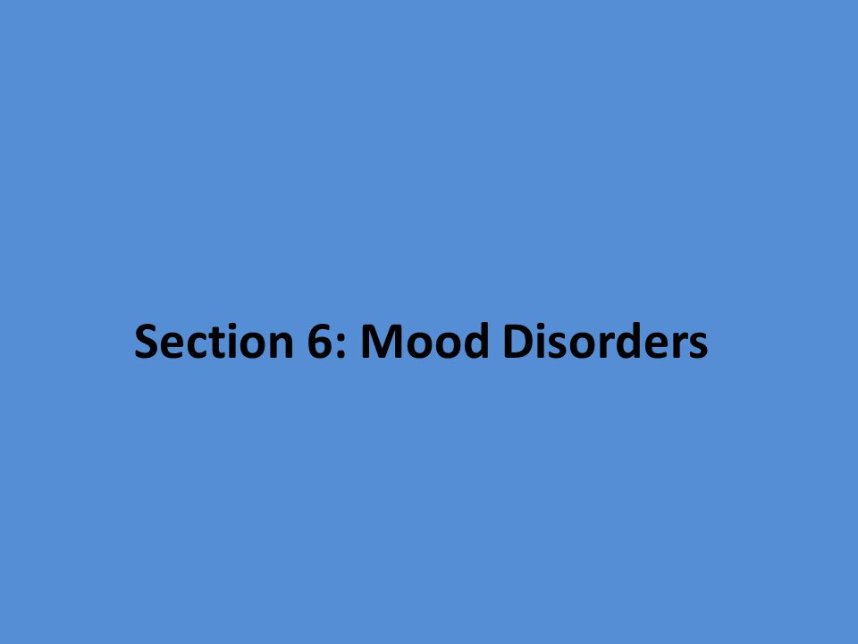Section 6: Mood Disorders