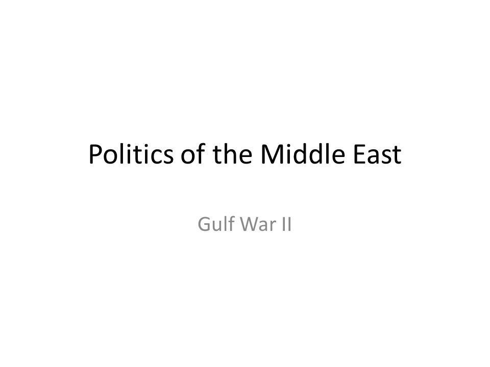Politics of the Middle East Gulf War II