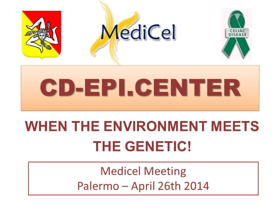 CD-EPI.CENTERCD-EPI.CENTER WHEN THE ENVIRONMENT MEETS THE GENETIC! Medicel Meeting Palermo – April 26th 2014