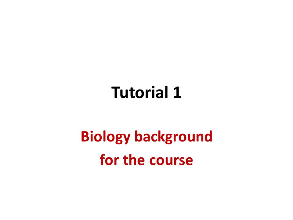 Tutorial 1 Biology background for the course